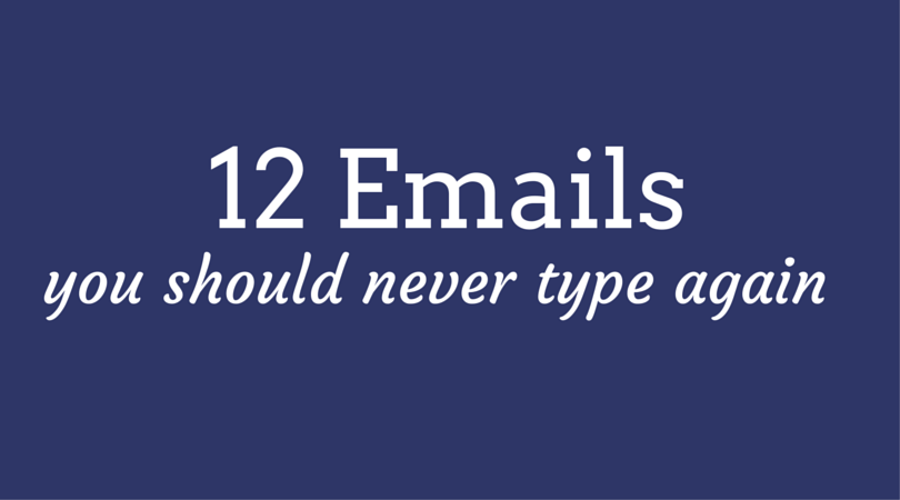 12 Emails You Should Never Type Again