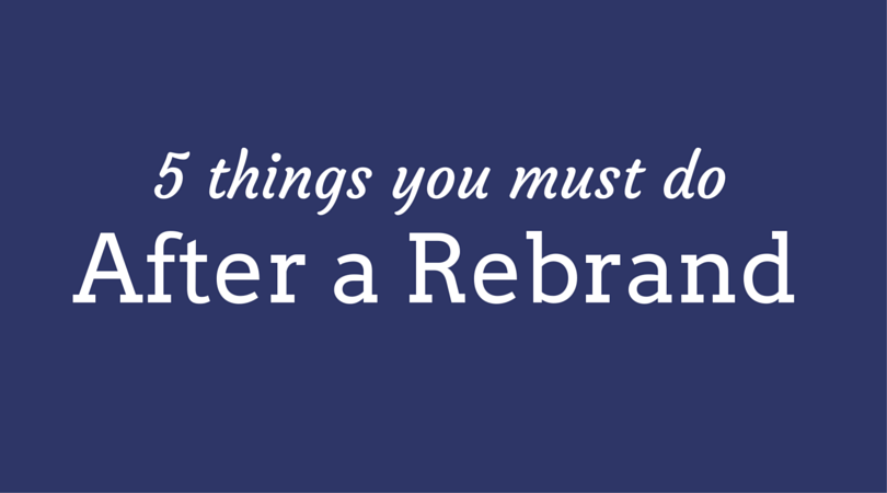 5 things you must do after a rebrand