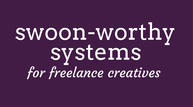 7 swoon-worthy systems for freelance creatives