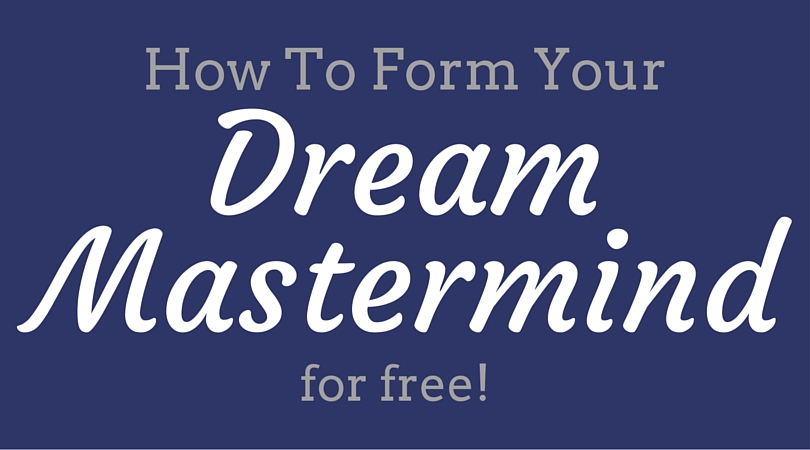 How To Form Your Dream Mastermind (for free!)